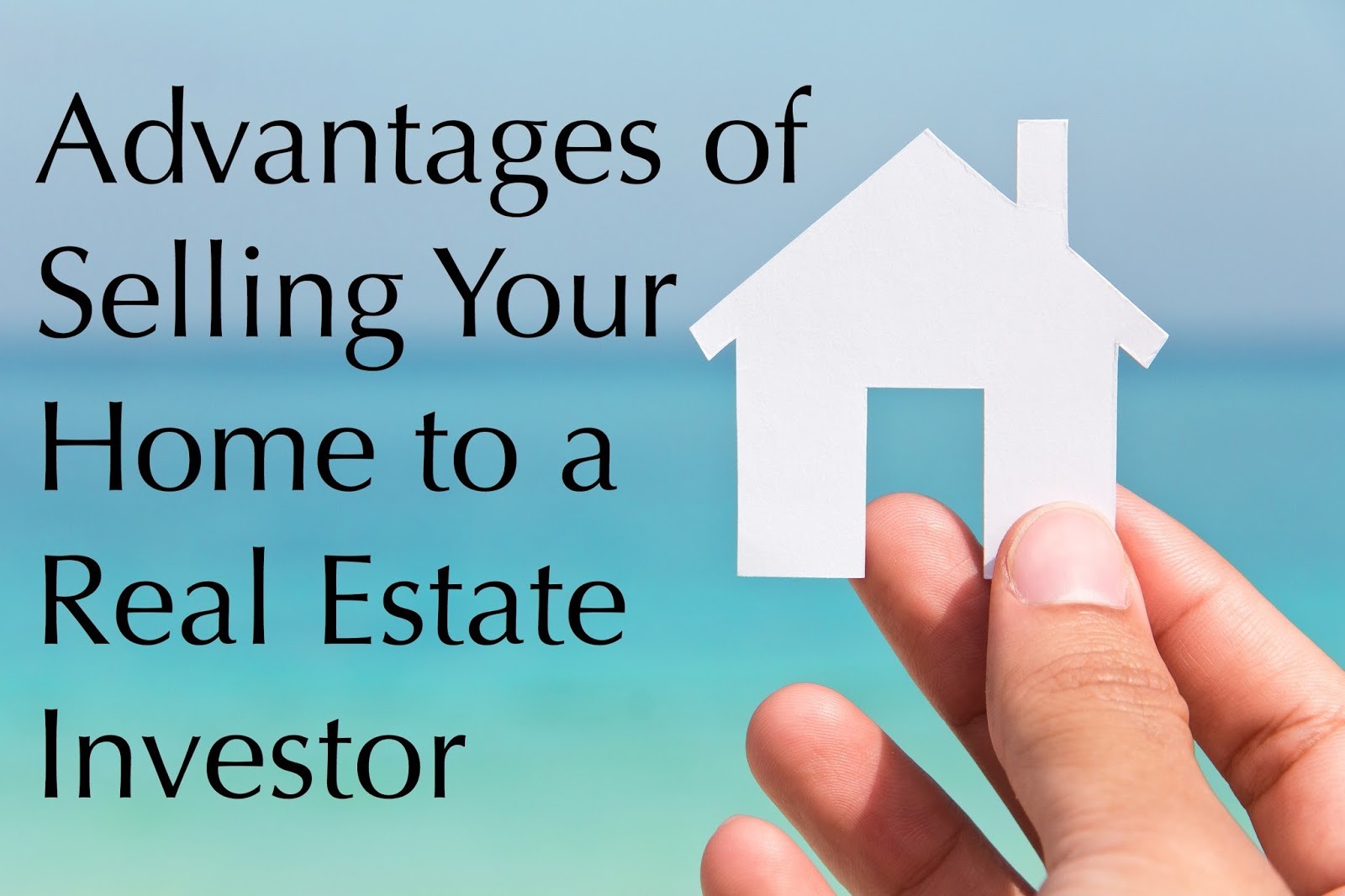 Advantages of Selling Your Home to a Real Estate Investor
